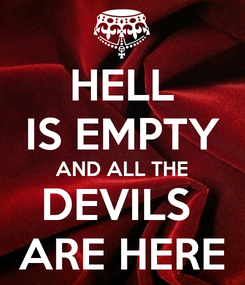 Poster: HELL IS EMPTY AND ALL THE DEVILS  ARE HERE