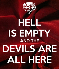 Poster: HELL IS EMPTY AND THE DEVILS ARE ALL HERE