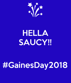 Poster: HELLA SAUCY!!   #GainesDay2018