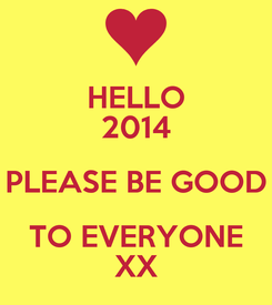 Poster: HELLO 2014 PLEASE BE GOOD TO EVERYONE XX