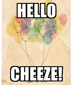 Poster: HELLO CHEEZE!