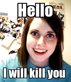 Poster: Hello I will kill you