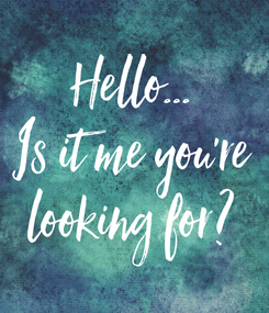 Poster: Hello... Is it me you're looking for?