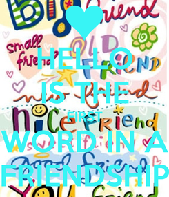 Poster: HELLO IS THE FIRST WORD IN A FRIENDSHIP