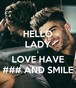 Poster: HELLO LADY I LOVE HAVE ### AND SMILE