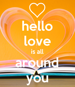 Poster: hello love is all around you