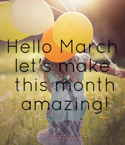 Poster: Hello March let's make  this month  amazing!