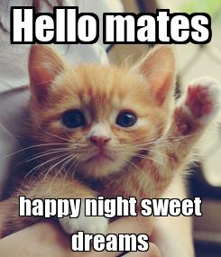 Poster: Hello mates happy night sweet dreams