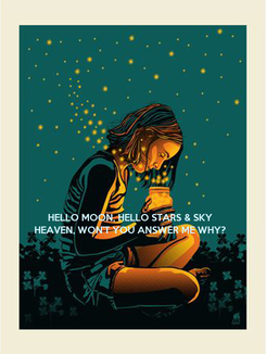 Poster:    HELLO MOON, HELLO STARS & SKY HEAVEN, WON'T YOU ANSWER ME WHY?