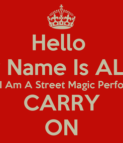 Poster: Hello  My Name Is ALEX I Am A Street Magic Perfo CARRY ON