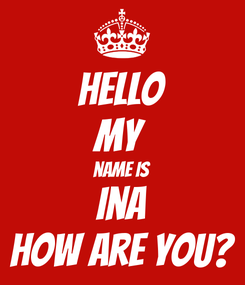 Poster: hello my  name is ina how are you?