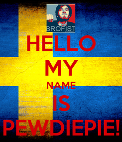 Poster: HELLO MY NAME IS PEWDIEPIE!