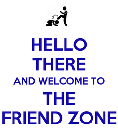 Poster: HELLO THERE AND WELCOME TO THE FRIEND ZONE