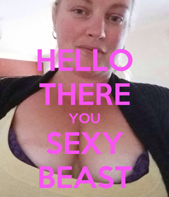 Poster: HELLO THERE YOU SEXY BEAST