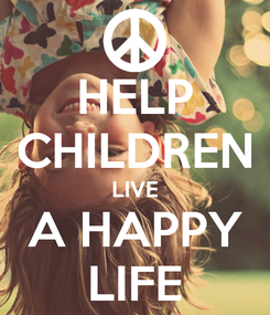 Poster: HELP CHILDREN LIVE A HAPPY LIFE