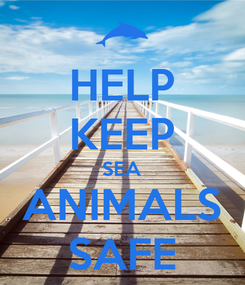 Poster: HELP KEEP SEA ANIMALS SAFE