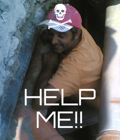 Poster:    HELP ME!!