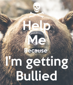 Poster: Help Me Because  I'm getting Bullied