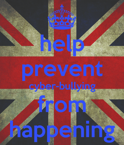 Poster: help prevent cyber-bullying from happening