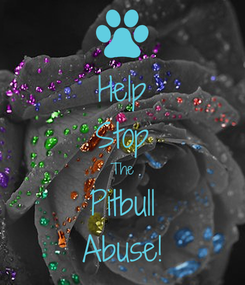 Poster: Help Stop The Pitbull Abuse!
