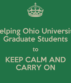 Poster: Helping Ohio University Graduate Students to KEEP CALM AND CARRY ON