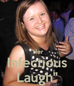 Poster:   ''Her Infectious Laugh''