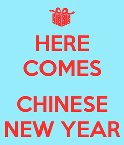 Poster: HERE COMES  CHINESE NEW YEAR