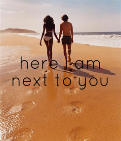 Poster: here i am  next to you