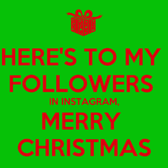 Poster: HERE'S TO MY  FOLLOWERS  IN INSTAGRAM, MERRY  CHRISTMAS