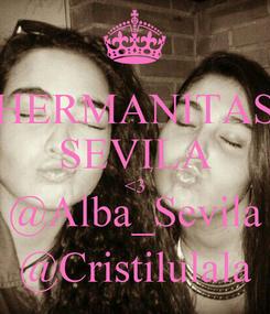 Poster: HERMANITAS SEVILA <3 @Alba_Sevila @Cristilulala