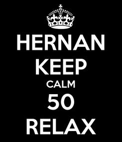 Poster: HERNAN KEEP CALM 50 RELAX