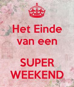 Poster: Het Einde van een  SUPER WEEKEND
