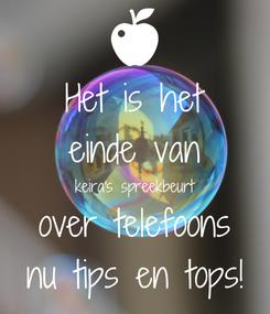 Poster: Het is het einde van keira's spreekbeurt over telefoons nu tips en tops!