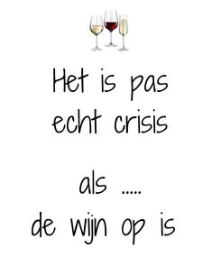 Poster: Het is pas echt crisis  als ..... de wijn op is