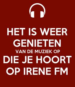 Poster: HET IS WEER GENIETEN VAN DE MUZIEK OP DIE JE HOORT OP IRENE FM