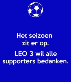 Poster: Het seizoen  zit er op.  LEO 3 wil alle supporters bedanken.