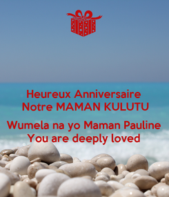 Poster: Heureux Anniversaire  Notre MAMAN KULUTU  Wumela na yo Maman Pauline  You are deeply loved