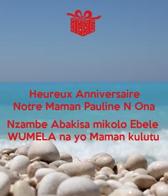 Poster: Heureux Anniversaire Notre Maman Pauline N Ona  Nzambe Abakisa mikolo Ebele  WUMELA na yo Maman kulutu