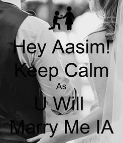 Poster: Hey Aasim! Keep Calm As U Will  Marry Me IA