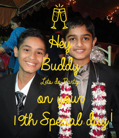 Poster: Hey  Buddy Lets do Party on your 19th Special day!