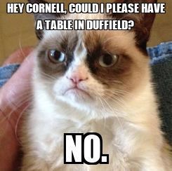 Poster: HEY CORNELL, COULD I PLEASE HAVE A TABLE IN DUFFIELD? NO.