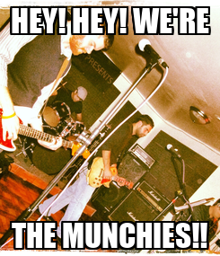 Poster: HEY! HEY! WE'RE THE MUNCHIES!!