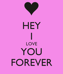 Poster: HEY I LOVE YOU FOREVER