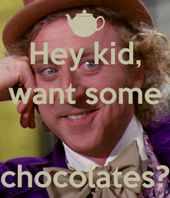 Poster: Hey kid, want some   chocolates?