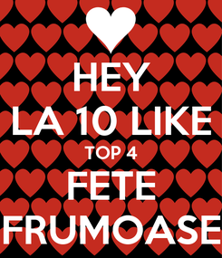 Poster: HEY LA 10 LIKE TOP 4 FETE FRUMOASE