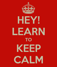 Poster: HEY! LEARN TO KEEP CALM