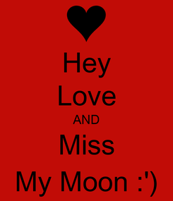Poster: Hey Love AND Miss My Moon :')