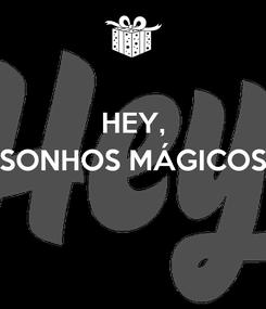 Poster: HEY, SONHOS MÁGICOS