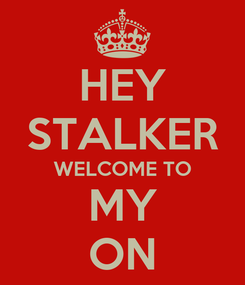 Poster: HEY STALKER WELCOME TO MY ON