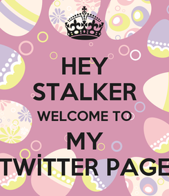 Poster: HEY STALKER WELCOME TO MY TWİTTER PAGE